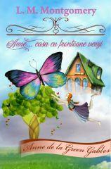 Anne... casa cu frontoane verzi (vol. I din seria Anne de la Green Gables)