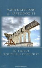 Marturisitori ai ortodoxiei in timpul regimului comunist – Studii si articole
