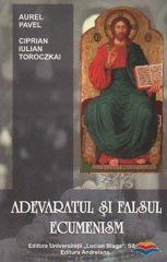 Adevaratul si falsul ecumenism