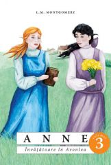 Anne - Vol. 3.  Invatatoare in Avonlea
