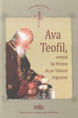 Ava Teofil, ostasul lui Hristos de pe Taborul Argesului
