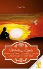 Batranul Alipie. Raspunsuri la framantari cu privire la existenta lui Dumnezeu