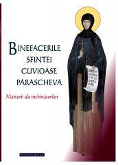 Binefacerile Sfintei Cuvioase Parascheva. Marturii ale inchinatorilor - Vol. 1