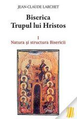 Biserica- Trupul lui Hristos I. Natura si structura Bisericii