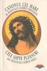 Canonul cel Mare al Sfantului Andrei Criteanul si cele 7 Plansuri ale Sfantului Efrem Sirul