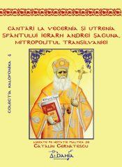 Cantari la Vecernia si Utrenia Sfantului Ierarh Andrei Saguna, Mitropolitul Transilvaniei