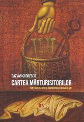 Cartea marturisitorilor: pentru o istorie a invrednicirii romanesti