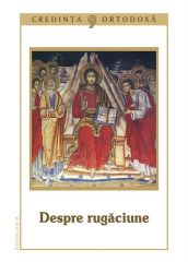 Credinta Ortodoxa. Vol.9 - Despre rugaciune