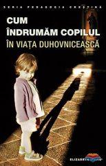 Cum indrumam copilul in viata duhovniceasca