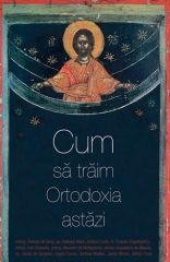 Cum sa traim Ortodoxia astazi