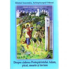 Despre caderea Protoparintelui Adam,pacat, moarte si inviere