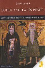 Duhul a suflat in pustie: Lumea duhovniceasca a Parintilor desertului
