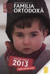 Familia Ortodoxa. Colectia anului 2013. Vol. I