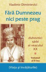 Fara Dumnezeu nici peste prag Vol 2 – duhovnici sarbi ai veacului XX