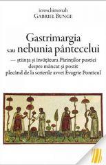 Gastrimargia sau nebunia pantecelui - stiinta si invatatura Parintilor pustiei despre mancat si post