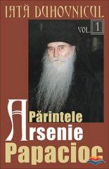 Iata duhovnicul Parintele Arsenie Papacioc Vol. 1