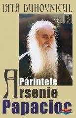 Iata duhovnicul Parintele Arsenie Papacioc Vol. 3