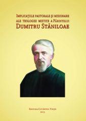 Implicatiile pastorale si misionare ale teologiei mistice a Parintelui Dumitru Staniloae