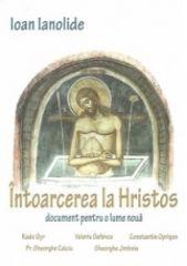 Intoarcerea la Hristos. Document pentru o lume noua