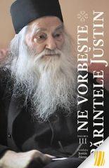Ne vorbeste Parintele Justin - Vol. 3
