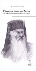 Parintele Ioanichie Balan, cel cu Hristos in inima si niciodata singur