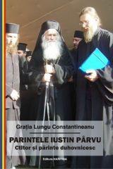 Parintele Iustin Parvu: ctitor si parinte duhovnicesc