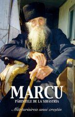 Parintele Marcu de la Sihastria. Marturisirea unui crestin.