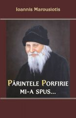 Parintele Porfirie mi-a spus... - Vol. 1