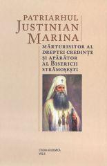 Patriarhul Justinian Marina, marturisitor al dreptei credinte si aparator al Bisericii stramosesti