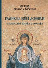 Praznicele Maicii Domnului – o perspectiva istorica si teologica