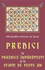 Predici la Praznice Imparatesti si la Sfinti de peste an - Mitrop. Antonie de Suroj