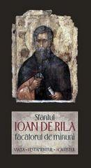 Sfantul Ioan de Rila facatorul de minuni. Viata. Testamentul. Acatistul