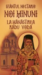 Sfantul Nectarie. Noi minuni la Manastirea Radu Voda