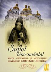 Suflet binecuvantat - viata, ostenelile si nevointele cuviosului Partenie din Kiev