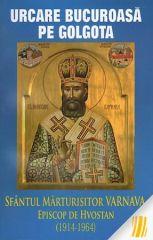 Urcarea bucuroasa pe Golgota. Sfantul Marurisitor Varnava, Episcop de Hvostan(1914-1964)