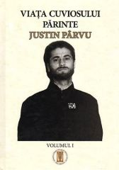 Viata Cuviosului Parinte Justin Parvu - Vol. 1