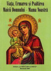 Viata, urmarea si Psaltirea Maicii Domnului - Mama noastra