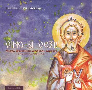 Vino si Vezi! Viata Sfantului Apostol Andrei povestita copiilor